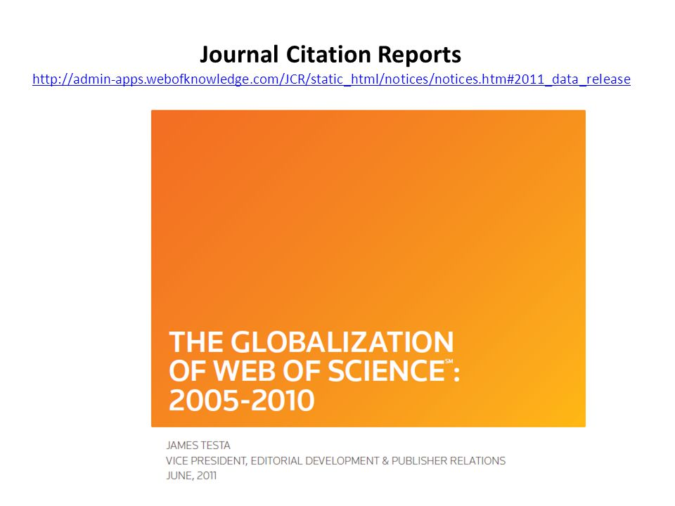 Journal Citation Reports http://admin-apps.webofknowledge.com/JCR/static_html/notices/notices.htm#2011_data_release http://admin-apps.webofknowledge.com/JCR/static_html/notices/notices.htm#2011_data_release