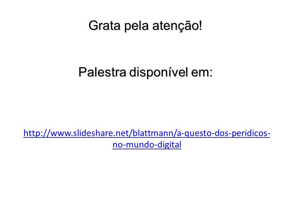 http://www.slideshare.net/blattmann/a-questo-dos-peridicos- no-mundo-digital Grata pela atenção! Palestra disponível em:
