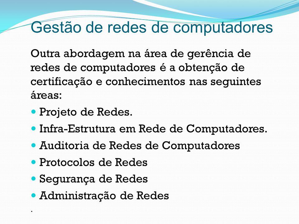 Gestão de redes de computadores Outra abordagem na área de gerência de redes de computadores é a obtenção de certificação e conhecimentos nas seguinte