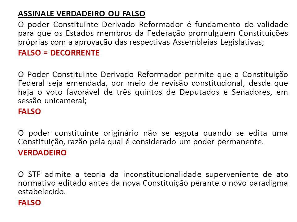 ASSINALE VERDADEIRO OU FALSO O poder Constituinte Derivado Reformador é fundamento de validade para que os Estados membros da Federação promulguem Con