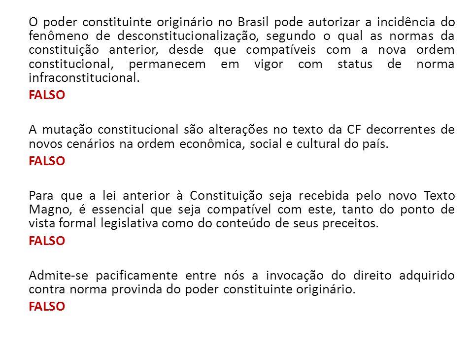 O poder constituinte originário no Brasil pode autorizar a incidência do fenômeno de desconstitucionalização, segundo o qual as normas da constituição