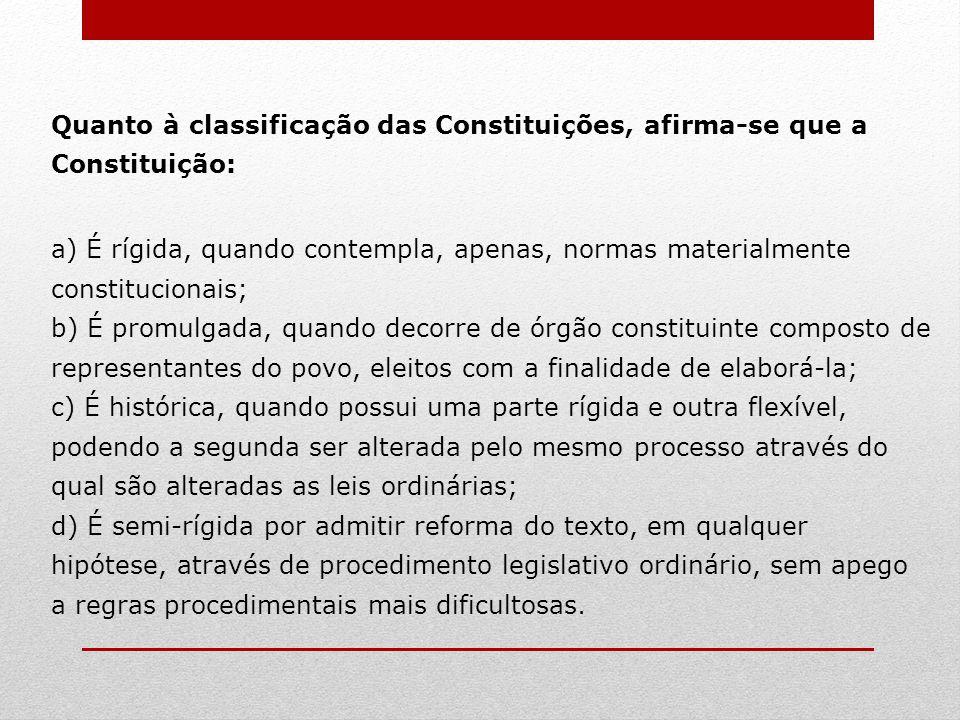 Quanto à classificação das Constituições, afirma-se que a Constituição: a) É rígida, quando contempla, apenas, normas materialmente constitucionais; b