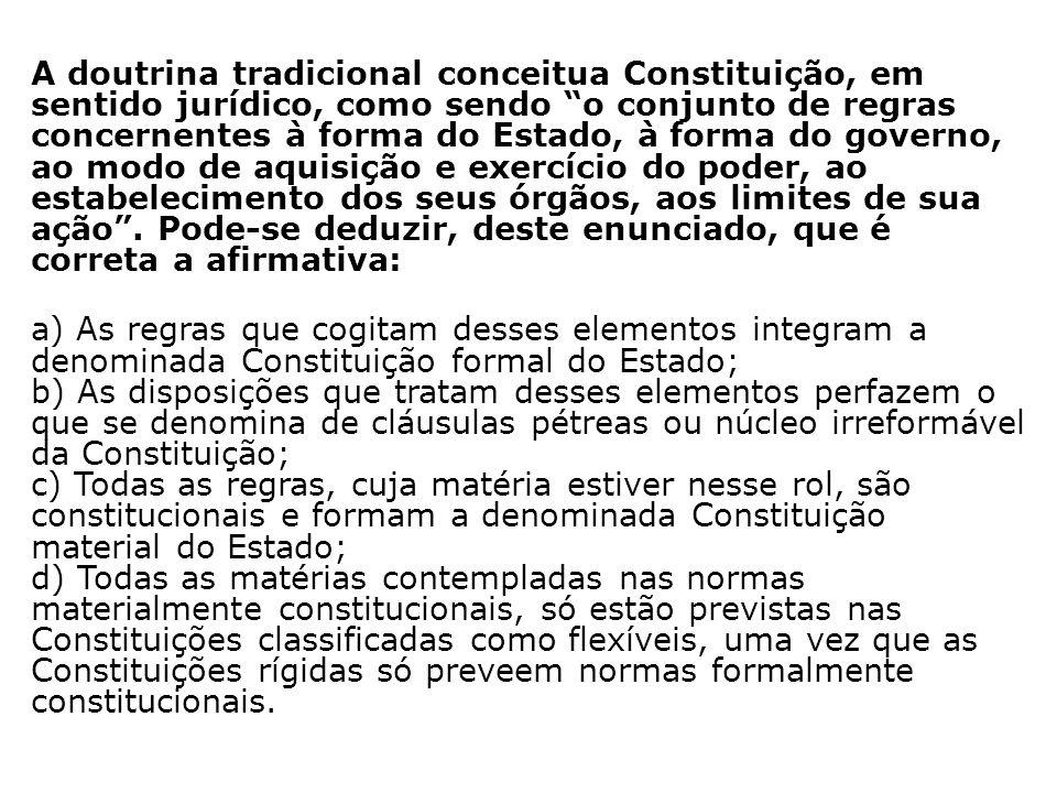 A doutrina tradicional conceitua Constituição, em sentido jurídico, como sendo o conjunto de regras concernentes à forma do Estado, à forma do governo