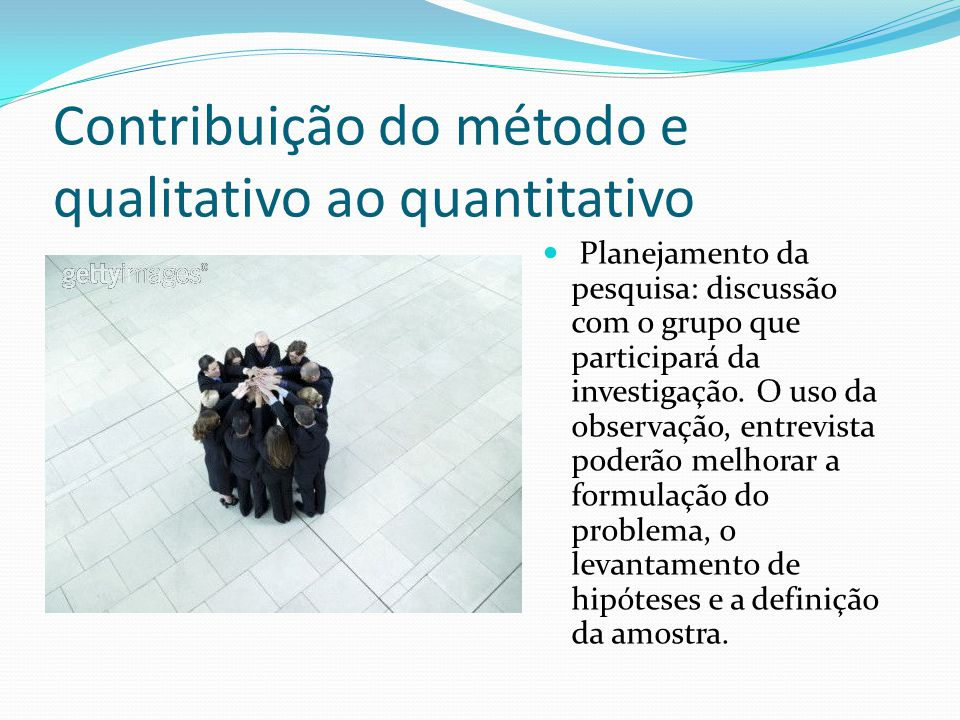Contribuição do método e qualitativo ao quantitativo Planejamento da pesquisa: discussão com o grupo que participará da investigação.