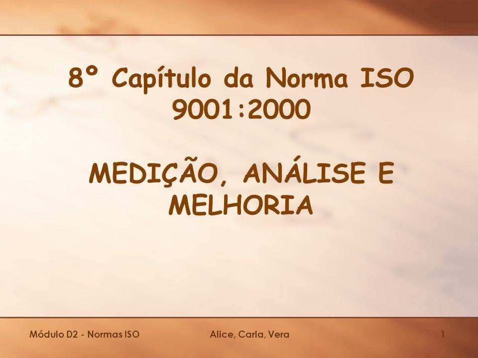 Módulo D2 - Normas ISOAlice, Carla, Vera1 8º Capítulo da Norma ISO 9001:2000 MEDIÇÃO, ANÁLISE E MELHORIA