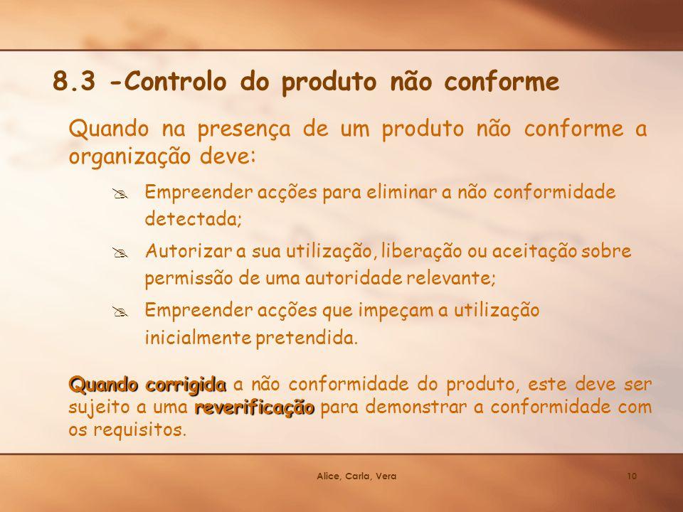 Alice, Carla, Vera10 8.3 -Controlo do produto não conforme Quando na presença de um produto não conforme a organização deve: Empreender acções para el