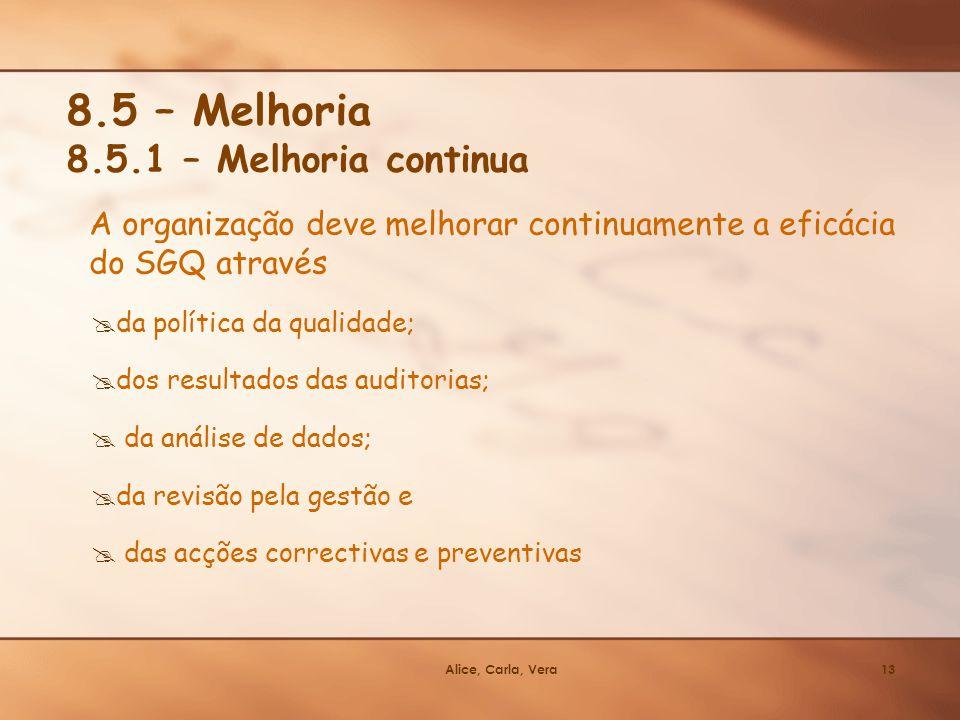 Alice, Carla, Vera13 8.5 – Melhoria A organização deve melhorar continuamente a eficácia do SGQ através da política da qualidade; dos resultados das a