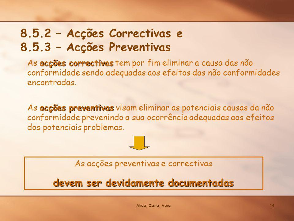 Alice, Carla, Vera14 8.5.2 – Acções Correctivas e 8.5.3 – Acções Preventivas acções correctivas As acções correctivas tem por fim eliminar a causa das