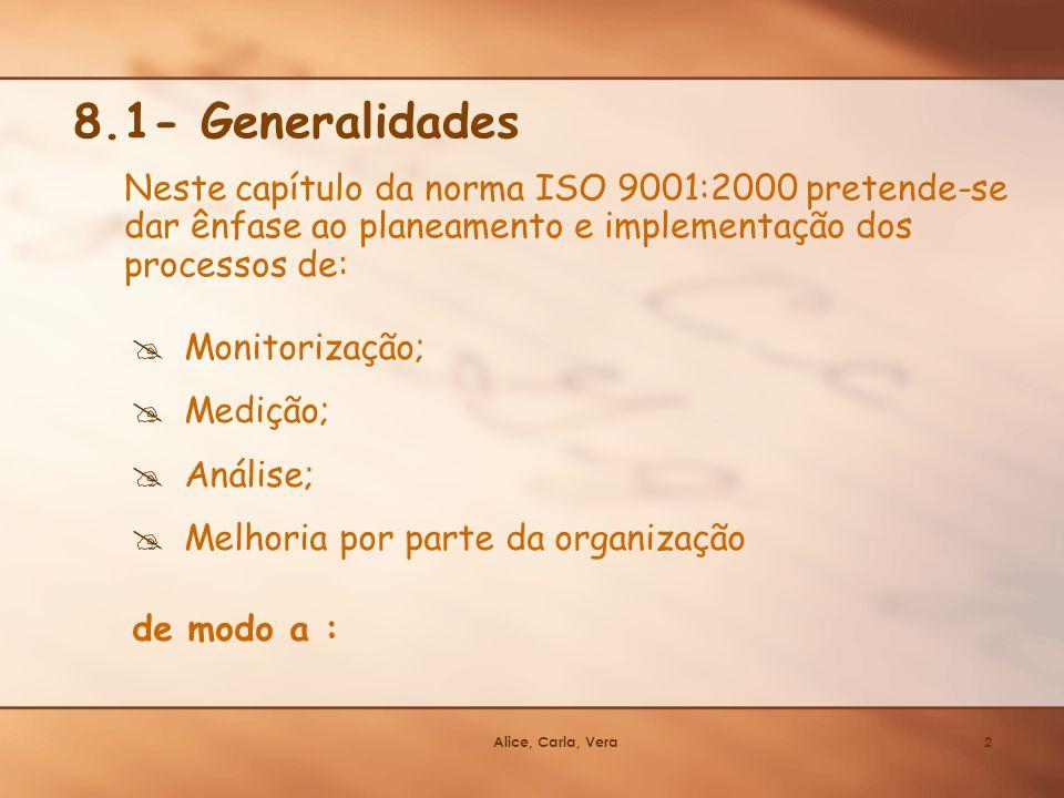 Alice, Carla, Vera2 8.1- Generalidades Monitorização; Medição; Análise; Melhoria por parte da organização de modo a : Neste capítulo da norma ISO 9001
