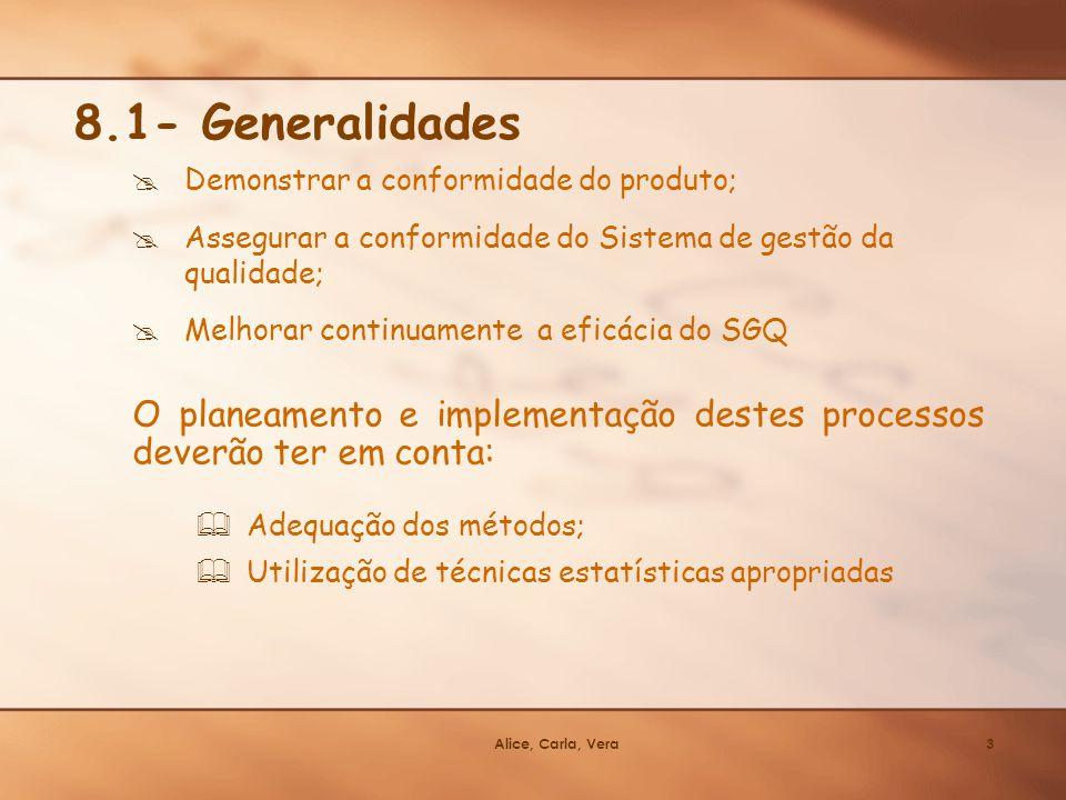 Alice, Carla, Vera3 Demonstrar a conformidade do produto; Assegurar a conformidade do Sistema de gestão da qualidade; Melhorar continuamente a eficáci