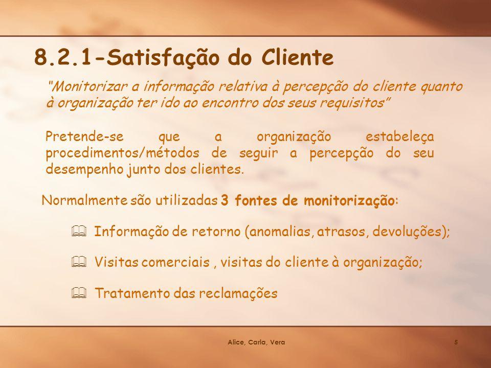 Alice, Carla, Vera5 8.2.1-Satisfação do Cliente Monitorizar a informação relativa à percepção do cliente quanto à organização ter ido ao encontro dos