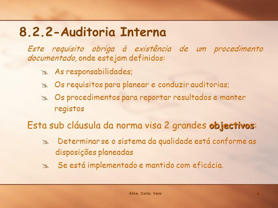 Alice, Carla, Vera6 Determinar se o sistema da qualidade está conforme as disposições planeadas Se está implementado e mantido com eficácia. 8.2.2-Aud