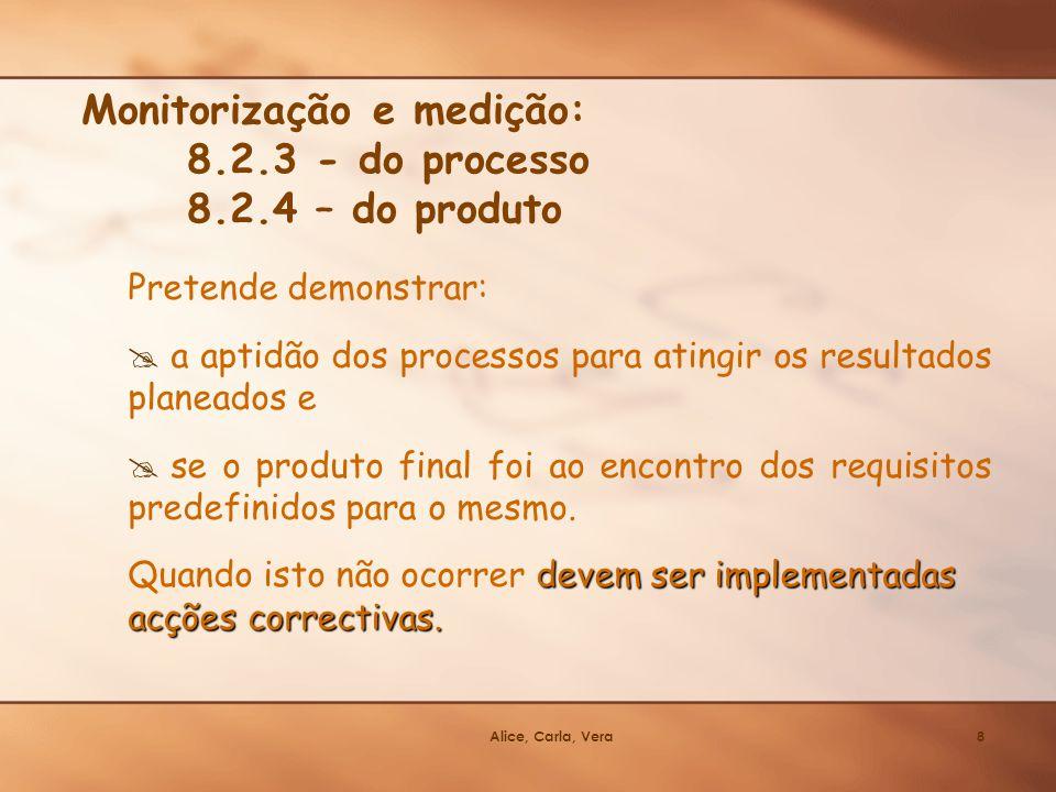 Alice, Carla, Vera8 Monitorização e medição: 8.2.3 - do processo 8.2.4 – do produto Pretende demonstrar: a aptidão dos processos para atingir os resul