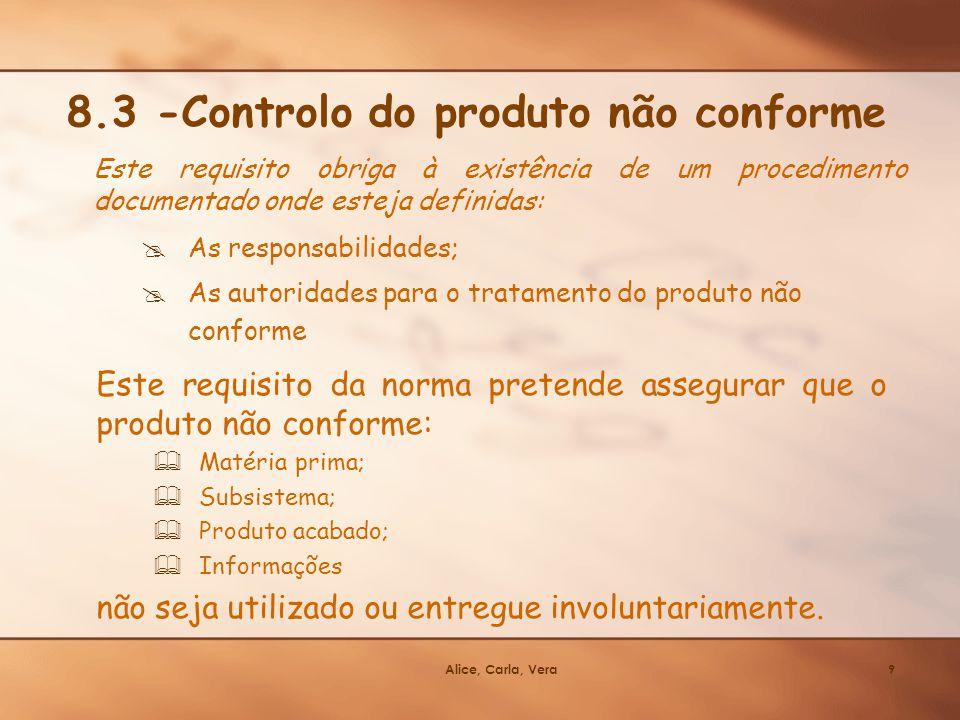 Alice, Carla, Vera9 8.3 -Controlo do produto não conforme Este requisito obriga à existência de um procedimento documentado onde esteja definidas: As