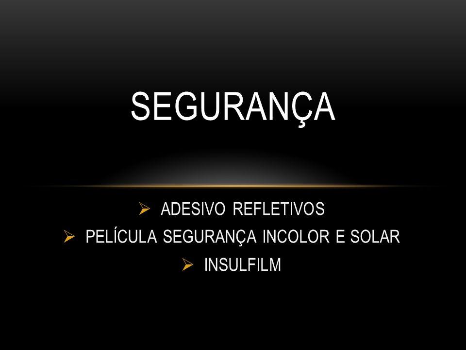 ADESIVO REFLETIVOS PELÍCULA SEGURANÇA INCOLOR E SOLAR INSULFILM SEGURANÇA
