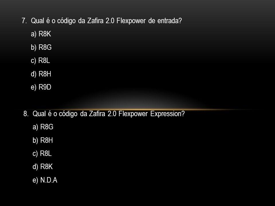 7.Qual é o código da Zafira 2.0 Flexpower de entrada.