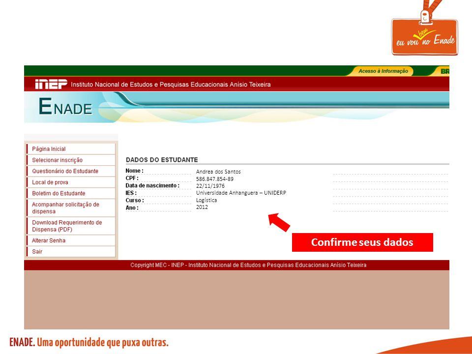 Andrea dos Santos 586.847.854-89 22/11/1976 Universidade Anhanguera – UNIDERP Logística 2012 Confirme seus dados
