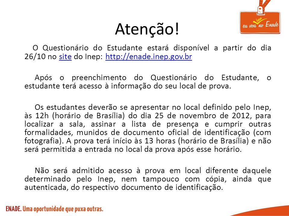Atenção! O Questionário do Estudante estará disponível a partir do dia 26/10 no site do Inep: http://enade.inep.gov.brsitehttp://enade.inep.gov.br Apó