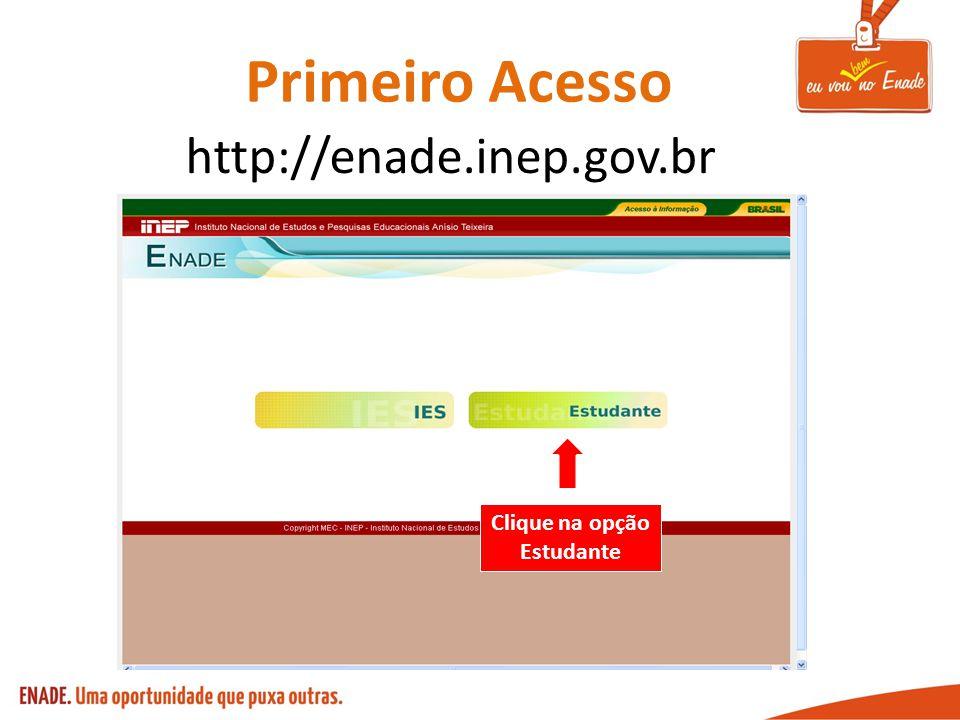 Primeiro Acesso http://enade.inep.gov.br Clique na opção Estudante