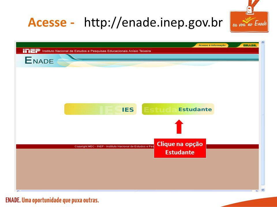 Acesse - http://enade.inep.gov.br Clique na opção Estudante