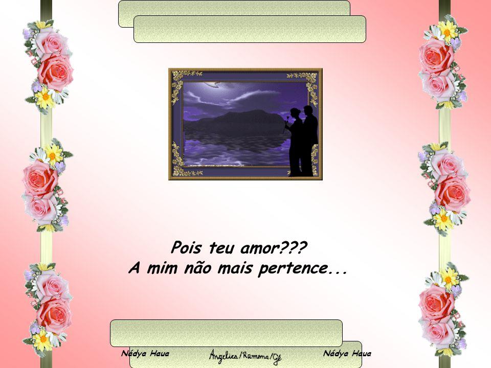 Nádya Haua É triste essa minha certeza Ao sentir o meu amor, doente Não tem mais como ocultar Você sempre estará ausente...