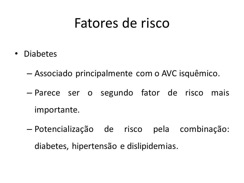 Fatores de risco Diabetes – Associado principalmente com o AVC isquêmico. – Parece ser o segundo fator de risco mais importante. – Potencialização de