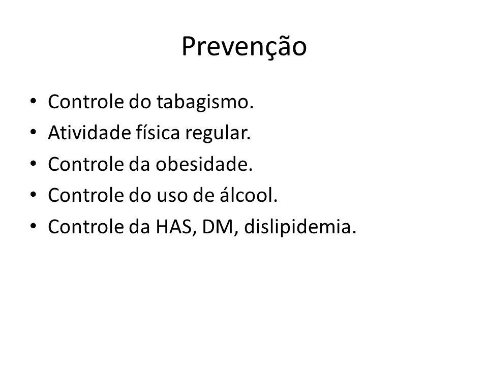 Prevenção Controle do tabagismo. Atividade física regular. Controle da obesidade. Controle do uso de álcool. Controle da HAS, DM, dislipidemia.