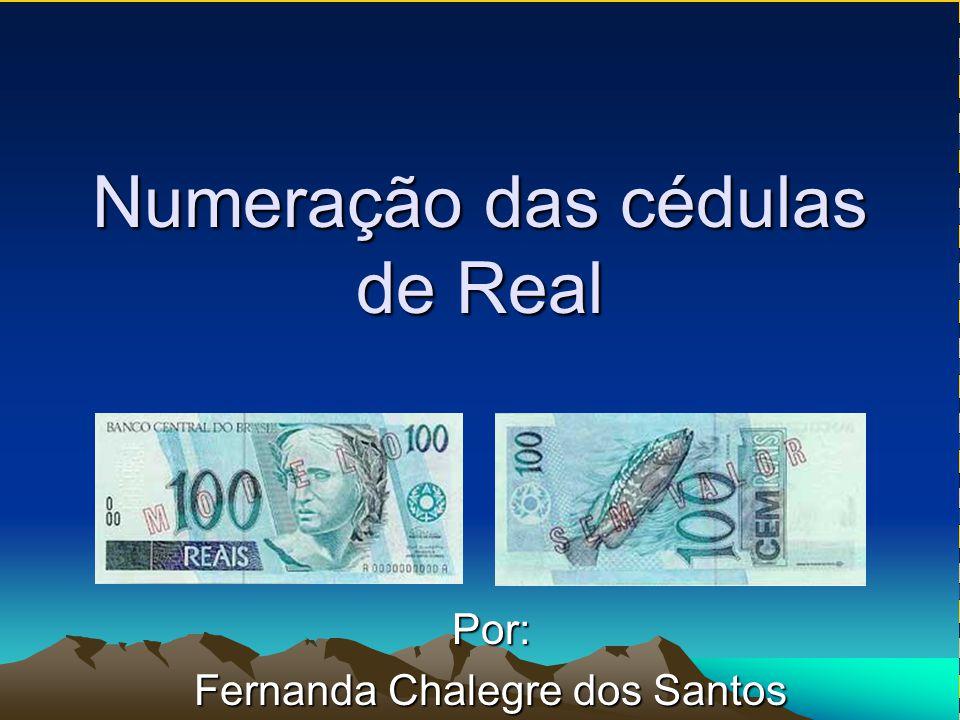 Numeração das cédulas de Real Por: Fernanda Chalegre dos Santos