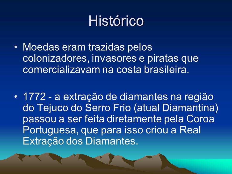 Histórico Moedas eram trazidas pelos colonizadores, invasores e piratas que comercializavam na costa brasileira. 1772 - a extração de diamantes na reg
