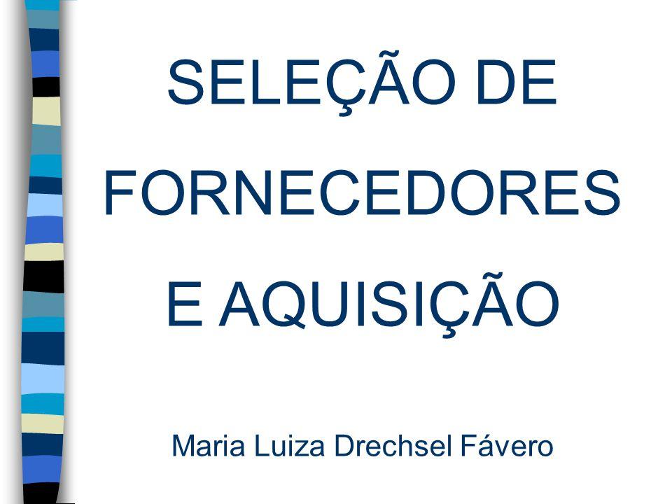 SELEÇÃO DE FORNECEDORES E AQUISIÇÃO Maria Luiza Drechsel Fávero
