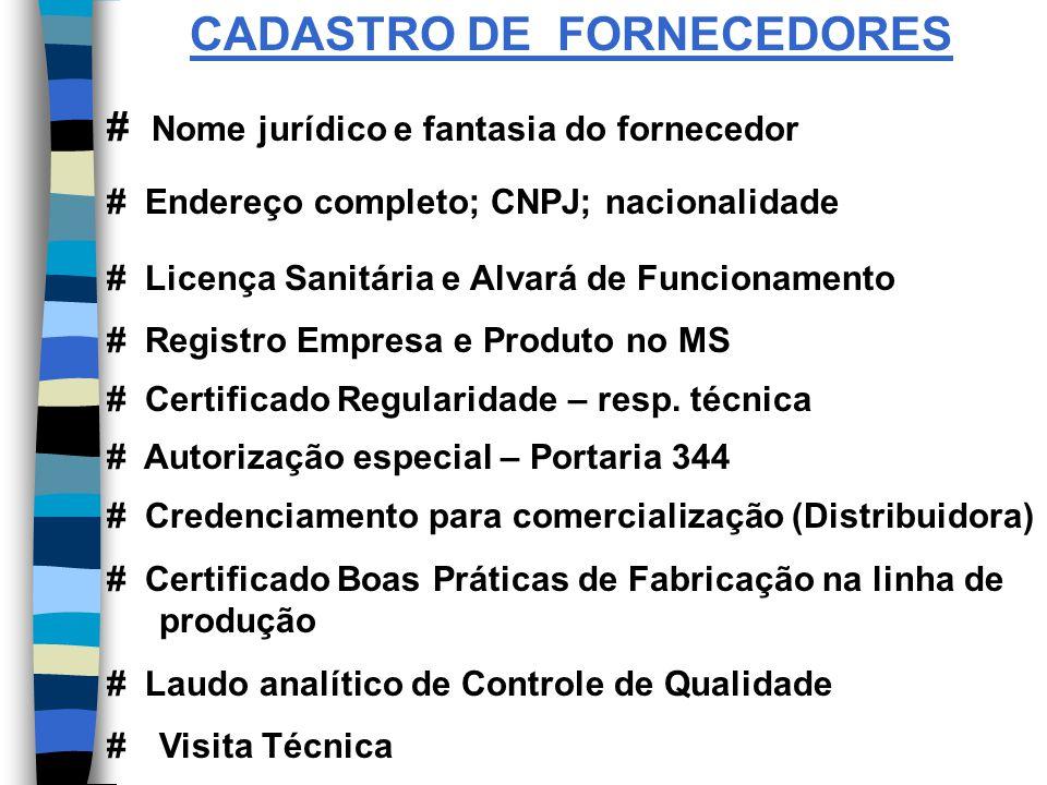 CADASTRO DE FORNECEDORES # Nome jurídico e fantasia do fornecedor # Endereço completo; CNPJ; nacionalidade # Licença Sanitária e Alvará de Funcionamento # Registro Empresa e Produto no MS # Certificado Regularidade – resp.