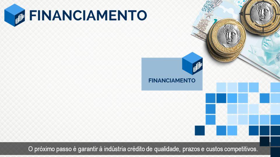 O próximo passo é garantir à indústria crédito de qualidade, prazos e custos competitivos.
