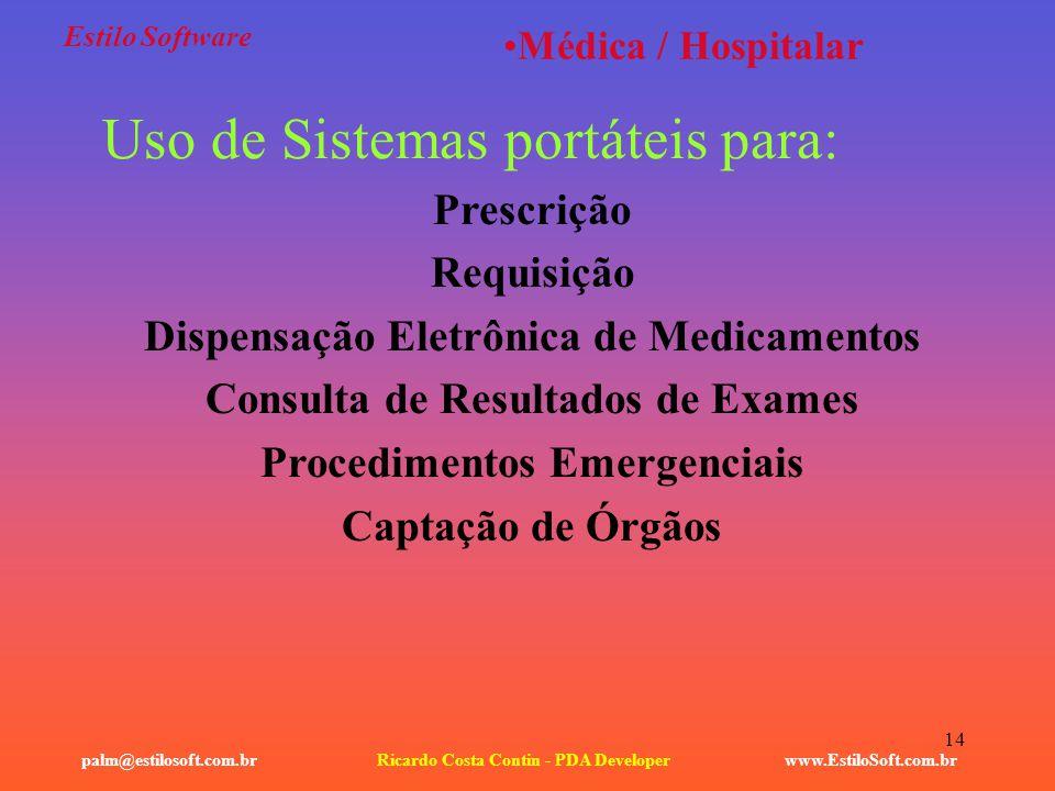 14 Estilo Software www.EstiloSoft.com.brRicardo Costa Contin - PDA Developerpalm@estilosoft.com.br Médica / Hospitalar Prescrição Requisição Dispensaç