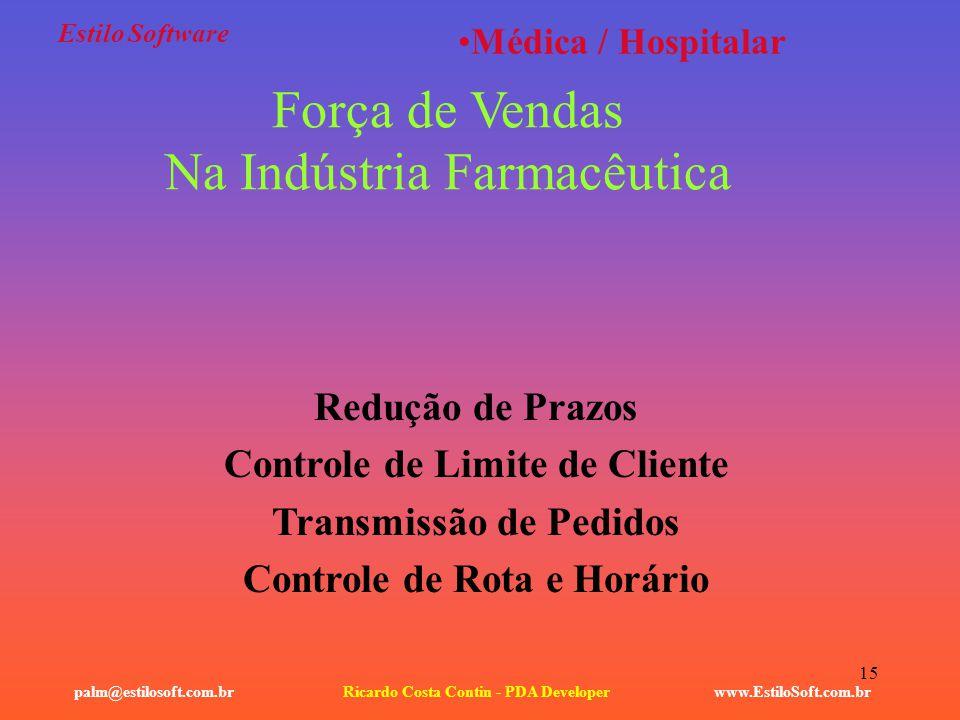 15 Estilo Software www.EstiloSoft.com.brRicardo Costa Contin - PDA Developerpalm@estilosoft.com.br Médica / Hospitalar Força de Vendas Na Indústria Fa