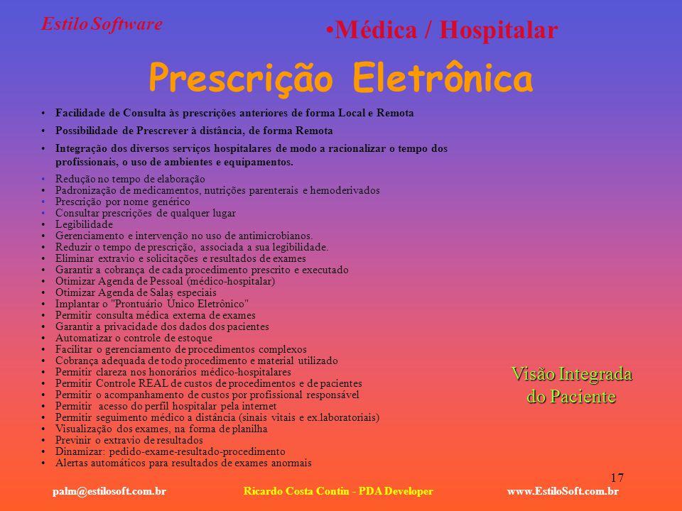 17 Estilo Software www.EstiloSoft.com.brRicardo Costa Contin - PDA Developerpalm@estilosoft.com.br Médica / Hospitalar Visão Integrada do Paciente Fac