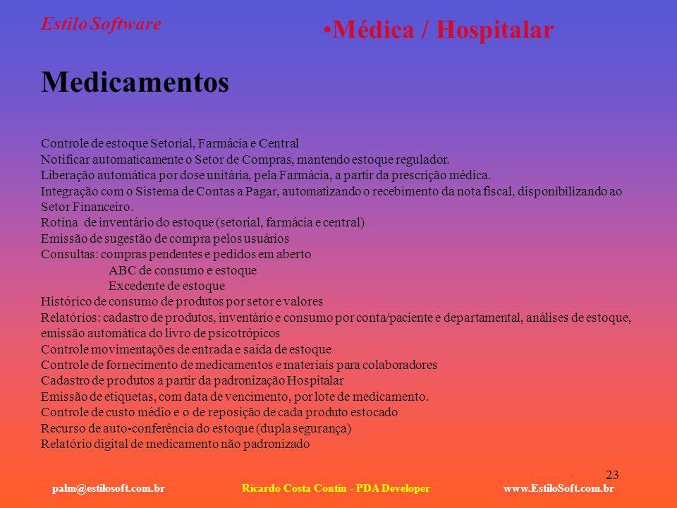23 Estilo Software www.EstiloSoft.com.brRicardo Costa Contin - PDA Developerpalm@estilosoft.com.br Médica / Hospitalar Medicamentos Controle de estoqu