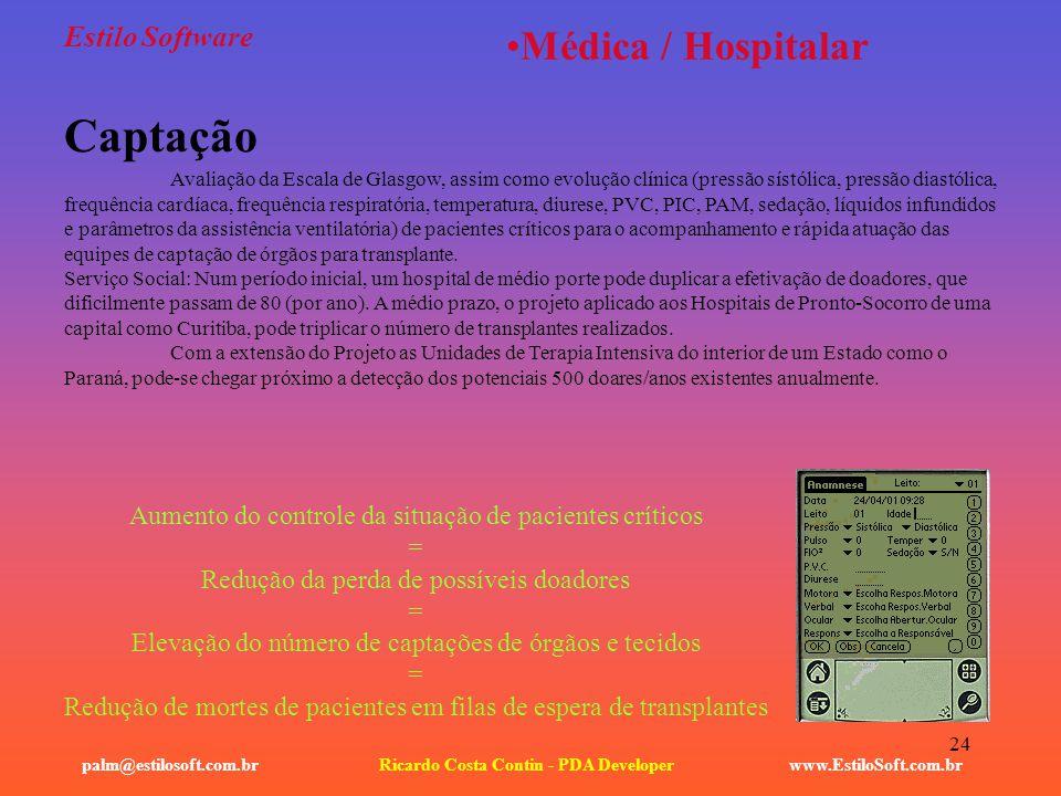 24 Estilo Software www.EstiloSoft.com.brRicardo Costa Contin - PDA Developerpalm@estilosoft.com.br Médica / Hospitalar Captação Avaliação da Escala de