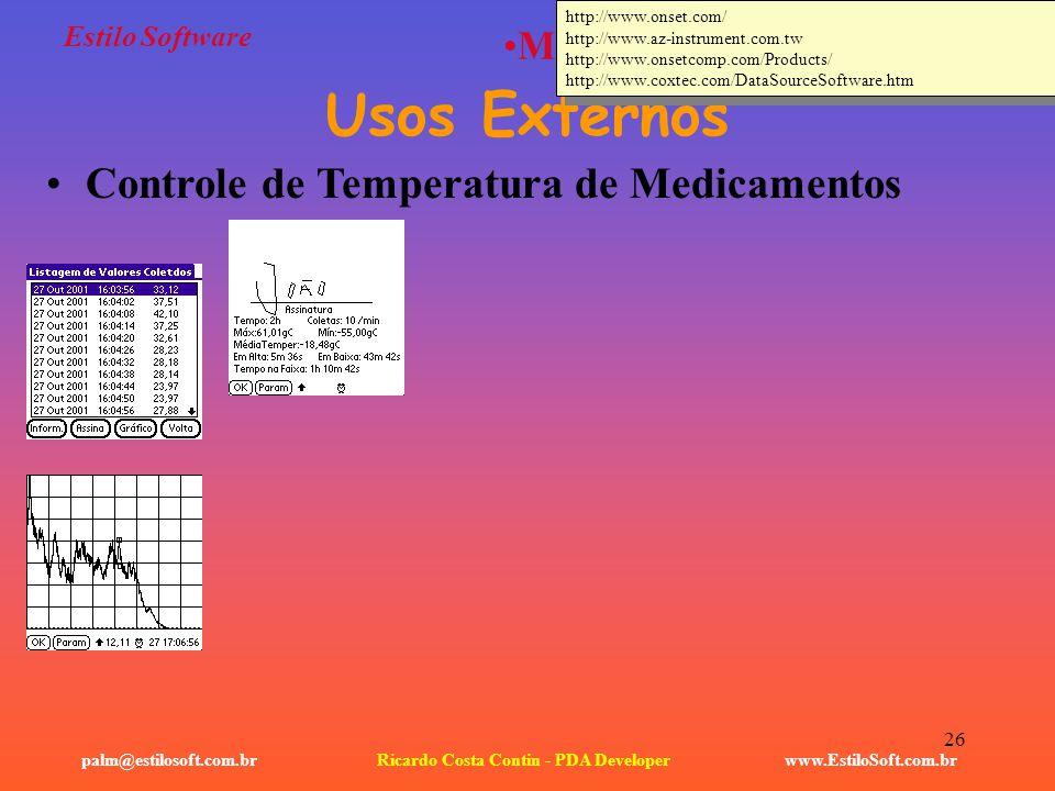 26 Estilo Software www.EstiloSoft.com.brRicardo Costa Contin - PDA Developerpalm@estilosoft.com.br Médica / Hospitalar Usos Externos Controle de Tempe