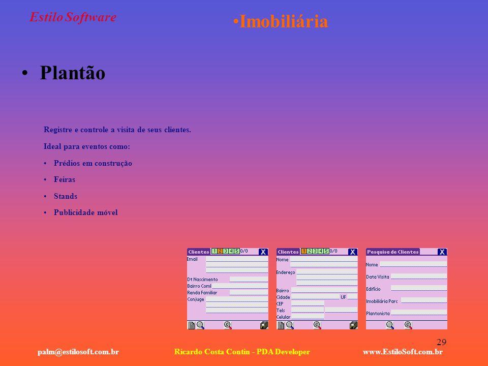 29 Estilo Software www.EstiloSoft.com.brRicardo Costa Contin - PDA Developerpalm@estilosoft.com.br Imobiliária Plantão Registre e controle a visita de