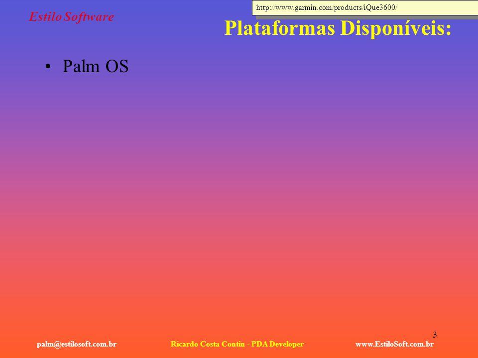 3 Estilo Software www.EstiloSoft.com.brRicardo Costa Contin - PDA Developerpalm@estilosoft.com.br Plataformas Disponíveis: Palm OS http://www.garmin.c