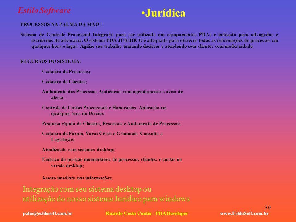 30 Estilo Software www.EstiloSoft.com.brRicardo Costa Contin - PDA Developerpalm@estilosoft.com.br Jurídica PROCESSOS NA PALMA DA MÃO ! Sistema de Con