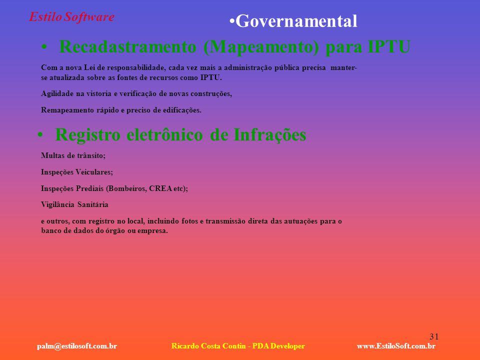 31 Estilo Software Recadastramento (Mapeamento) para IPTU www.EstiloSoft.com.brRicardo Costa Contin - PDA Developerpalm@estilosoft.com.br Governamenta