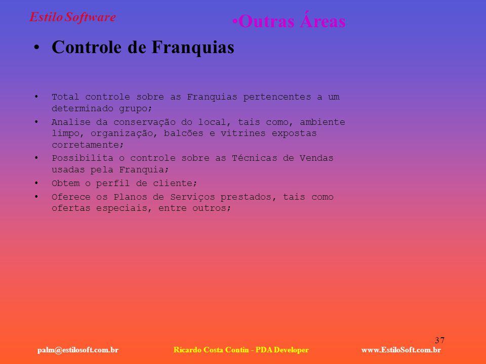 37 Estilo Software Controle de Franquias www.EstiloSoft.com.brRicardo Costa Contin - PDA Developerpalm@estilosoft.com.br Outras Áreas Total controle s