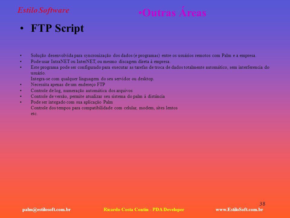 38 Estilo Software FTP Script www.EstiloSoft.com.brRicardo Costa Contin - PDA Developerpalm@estilosoft.com.br Outras Áreas Solução desenvolvida para s
