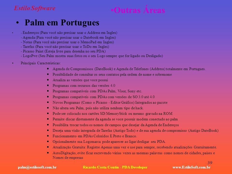 39 Estilo Software Palm em Portugues www.EstiloSoft.com.brRicardo Costa Contin - PDA Developerpalm@estilosoft.com.br Outras Áreas - Endereços (Para vo