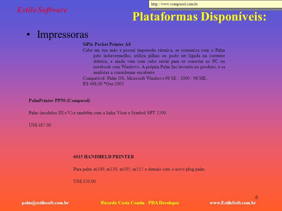 6 Estilo Software www.EstiloSoft.com.brRicardo Costa Contin - PDA Developerpalm@estilosoft.com.br Plataformas Disponíveis: Impressoras SiPix Pocket Pr