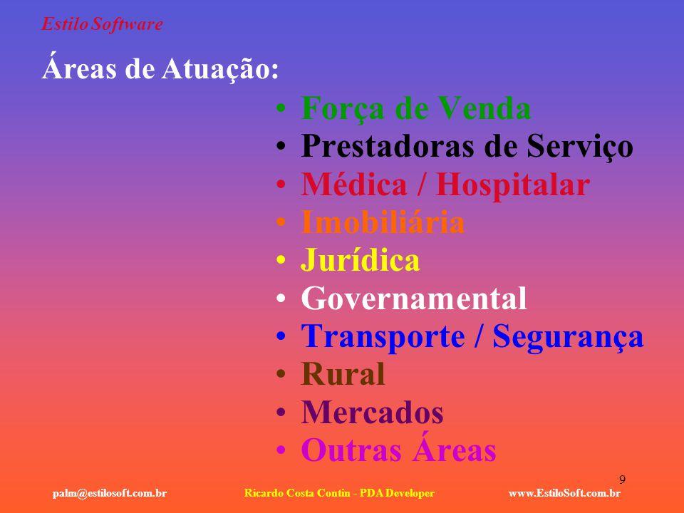 9 Estilo Software Força de Venda Prestadoras de Serviço Médica / Hospitalar Imobiliária Jurídica Governamental Transporte / Segurança Rural Mercados O