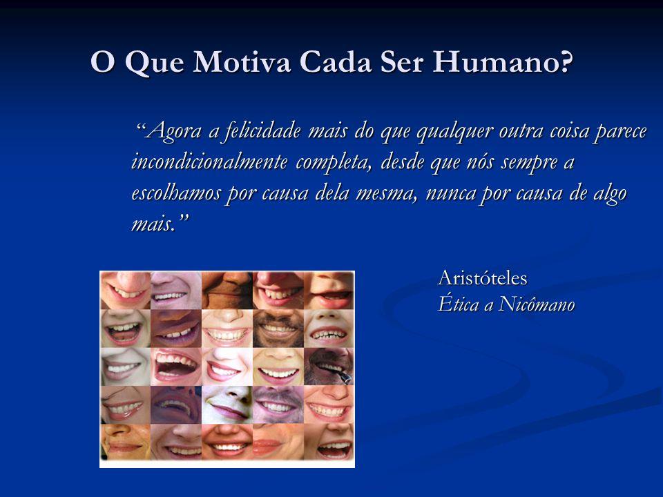 O Que Motiva Cada Ser Humano? Agora a felicidade mais do que qualquer outra coisa parece incondicionalmente completa, desde que nós sempre a escolhamo