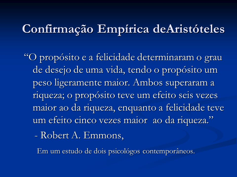Confirmação Empírica deAristóteles O propósito e a felicidade determinaram o grau de desejo de uma vida, tendo o propósito um peso ligeramente maior.