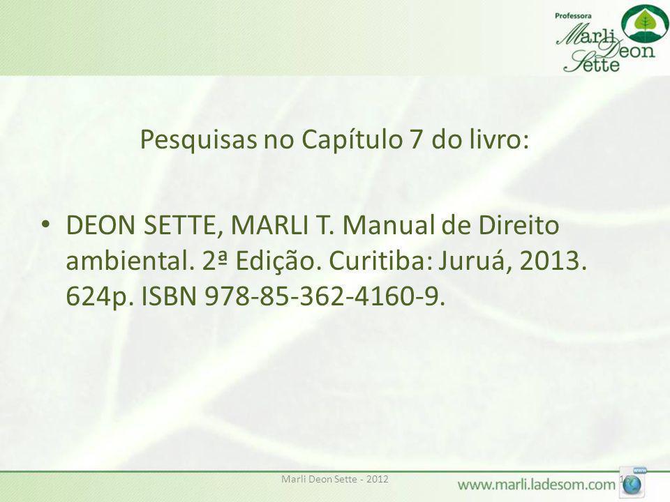 Marli Deon Sette - 201216 Pesquisas no Capítulo 7 do livro: DEON SETTE, MARLI T. Manual de Direito ambiental. 2ª Edição. Curitiba: Juruá, 2013. 624p.